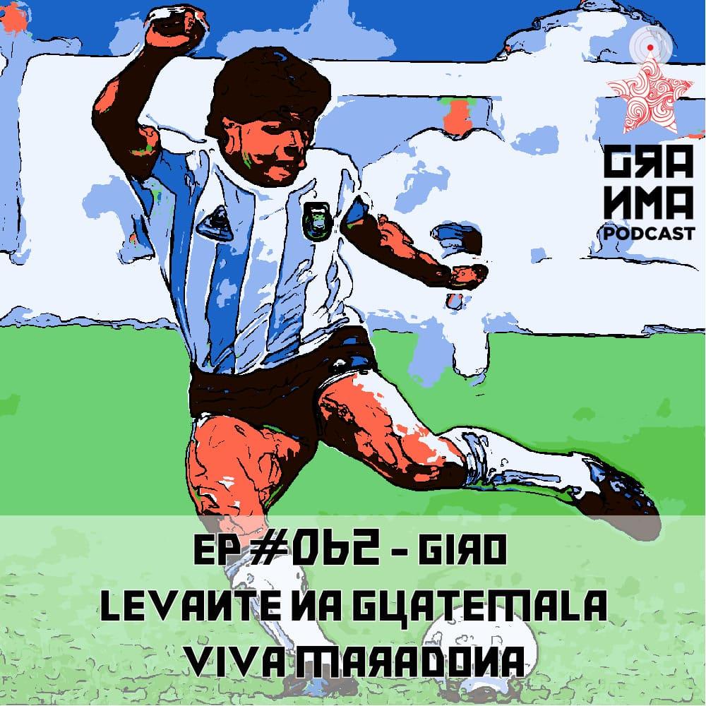Granma Episódio 62 Giro - Levante na Guatemala e Viva Maradona
